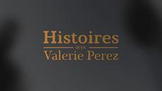 Histoires   Avec Valérie Perez