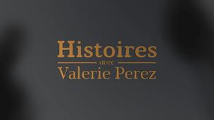 Histoires | Avec Valérie Perez