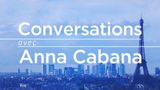Conversations | Avec Anna Cabana