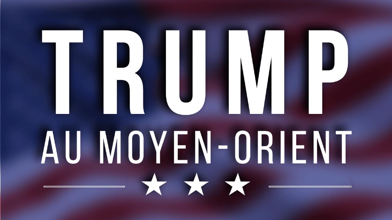 PRESIDENT TRUMP AU MOYEN-ORIENT