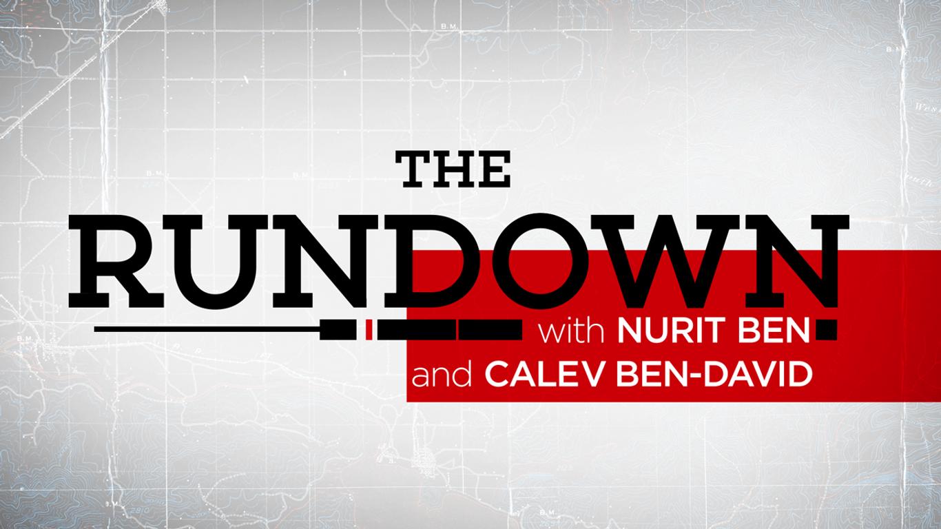 THE RUNDOWN | With Nurit Ben and Calev Ben-David